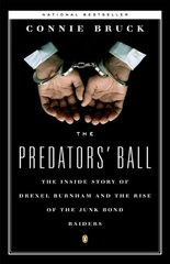 The Predators' Ball: The Inside Story of Drexel Burnham and the Rise of the Junk Bond Raiders by Bruck, Connie