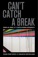 Can't Catch a Break: Gender, Jail, Drugs, and the Limits of Personal Responsibility by Sered, Susan Starr/ Norton-hawk, Maureen