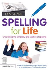 Spelling for Life: Uncovering the Simplicity and Science of Spelling by Stone, Lyn