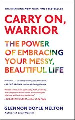 Carry On, Warrior: The Power of Embracing Your Messy, Beautiful Life by Melton, Glennon Doyle