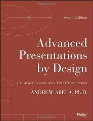 Advanced Presentations by Design: Creating Communication That Drives Action by Abela, Andrew V., Ph.D.