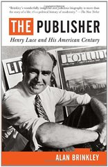 The Publisher: Henry Luce and His American Century by Brinkley, Alan