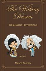 The Waking Dream: Relativistic Revelations by Reyes, Mauro Azamar