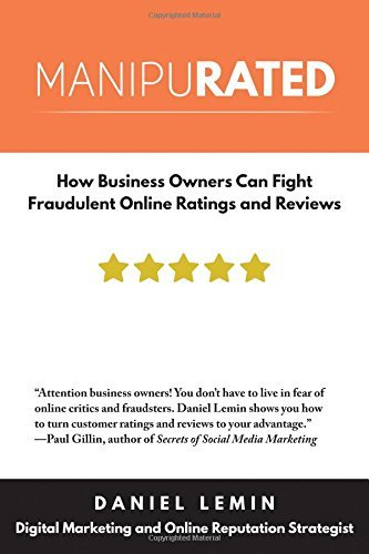 Manipurated: How Business Owners Can Fight Fraudulent Online Ratings and Reviews by Lemin, Daniel