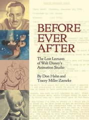 Before Ever After: The Lost Lectures of Walt Disney's Animation Studio by Hahn, Don/ Miller-Zarneke, Tracey