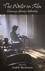 The Writer on Film: Screening Literary Authorship by Buchanan, Judith (EDT)