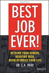 Best Job Ever!: Rethink Your Career, Redefine Rich, Revolutionize Your Life by Bray, C. K.
