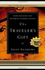 The Traveler's Gift: Seven Decisions That Determine Personal Success by Andrews, Andy
