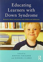Educating Learners with Down Syndrome: Research, theory and practice with children and adolescents by Faragher, Rhonda (EDT)/ Clarke, Barbara (EDT)/ Baxter, Becky (CON)/ Brown, Roy I., Ph.D. (CON)/ Buckley, Sue, Ph.D. (CON)